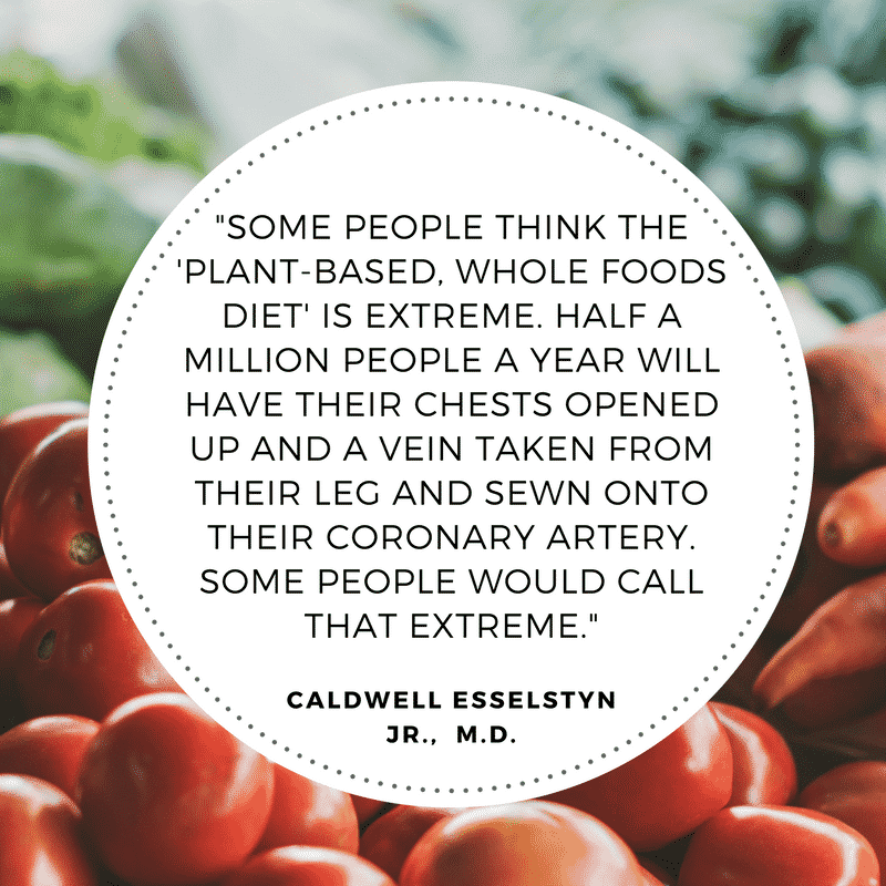caldwell esselstyn vegan plantbased whole foods quote
